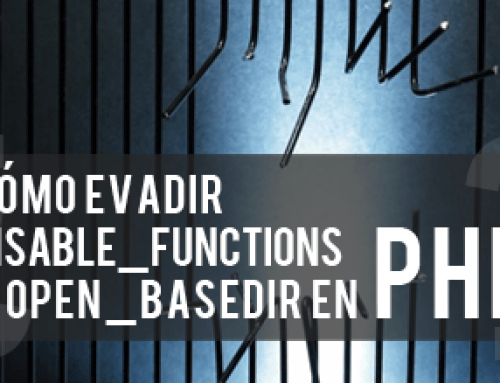 ¿Como evadir disable_functions y open_basedir?